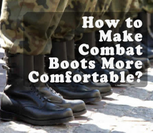 how-to-make-combat-boots-comfortable