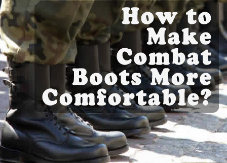 how to make combat boots comfortable